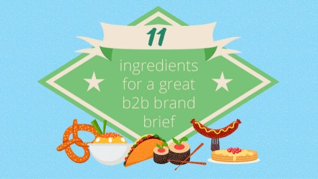 "ingredients ' A  for a great ,  ""    b2b brand brief"