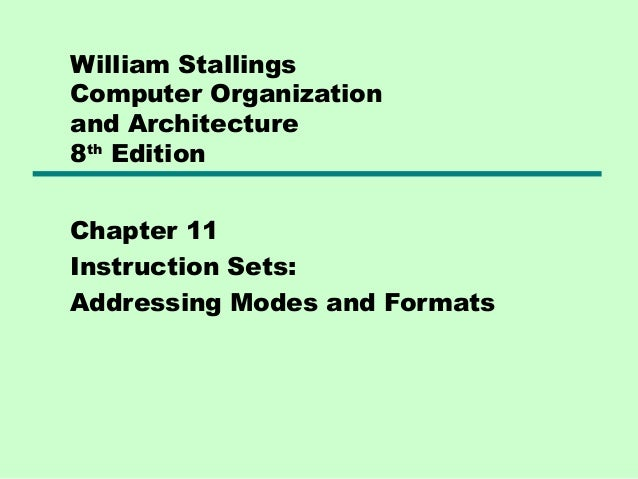 William StallingsComputer Organizationand Architecture8th EditionChapter 11Instruction Sets:Addressing Modes and Formats