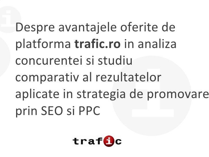 Despre avantajele oferite de platforma  trafic.ro  in analiza concurentei si studiu comparativ al rezultatelor aplicate in...