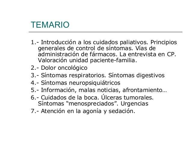 TEMARIO 1.- Introducción a los cuidados paliativos. Principios generales de control de síntomas. Vías de administración de...