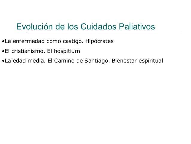 Evolución de los Cuidados Paliativos •La enfermedad como castigo. Hipócrates •El cristianismo. El hospitium •La edad media...