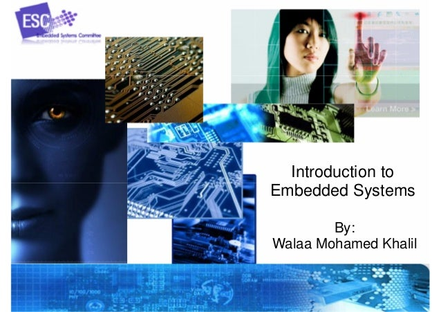 1 Introduction to Embedded Systems By: Walaa Mohamed Khalil