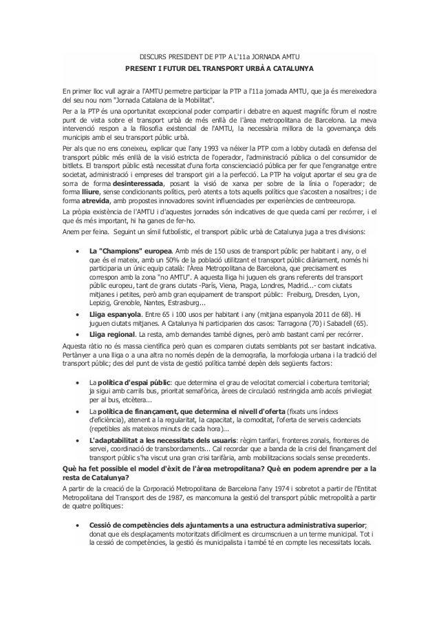 DISCURS PRESIDENT DE PTP A L'11a JORNADA AMTU PRESENT I FUTUR DEL TRANSPORT URBÀ A CATALUNYA En primer lloc vull agrair a ...