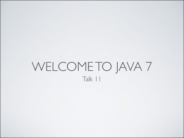 WELCOME TO JAVA 7 Talk 11