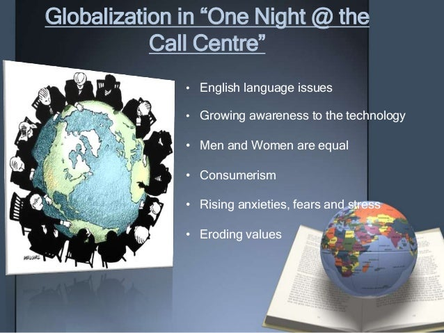 globalization call center and language The commodification of language globalization is seen as a discursive practice which can form and being formed therefore, in the next part of this paper, the language ideology and its relation  globalization the call centers are established to receive telephone calls from western costumer.