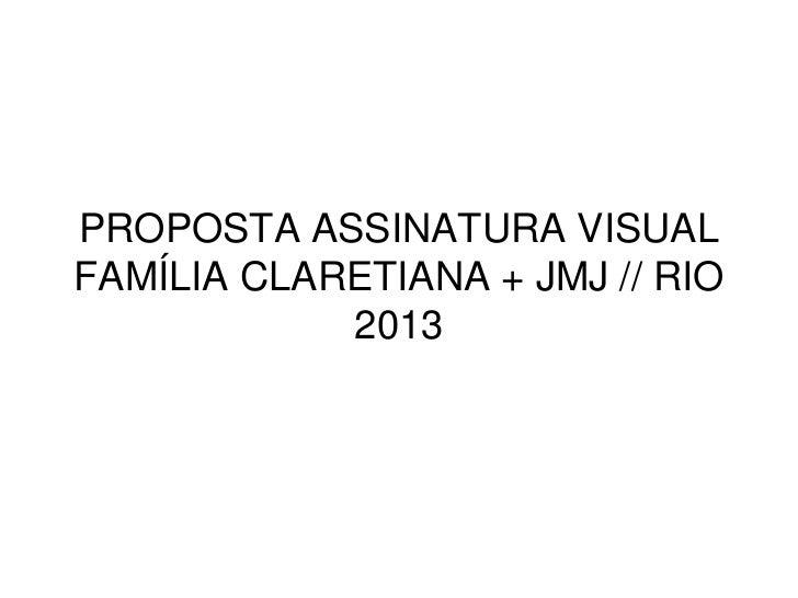 PROPOSTA ASSINATURA VISUALFAMÍLIA CLARETIANA + JMJ // RIO            2013