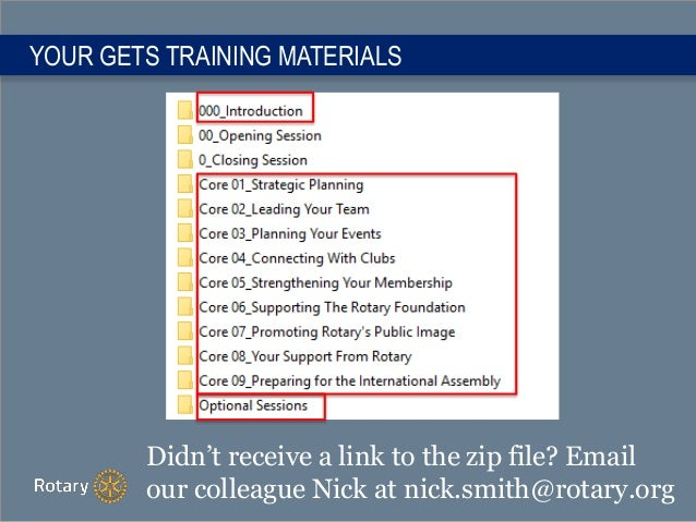 YOUR GETS TRAINING MATERIALS Didn't receive a link to the zip file? Email our colleague Nick at nick.smith@rotary.org