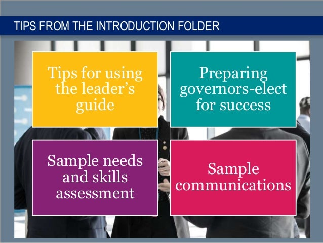 TIPS FROM THE INTRODUCTION FOLDER Tips for using the leader's guide Preparing governors-elect for success Sample needs and...