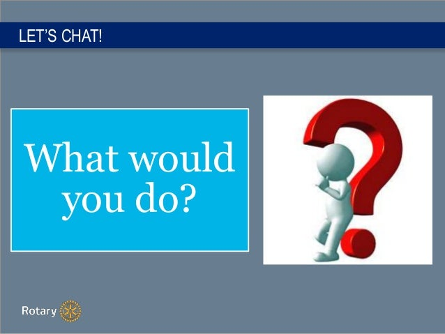 LET'S CHAT! What would you do?