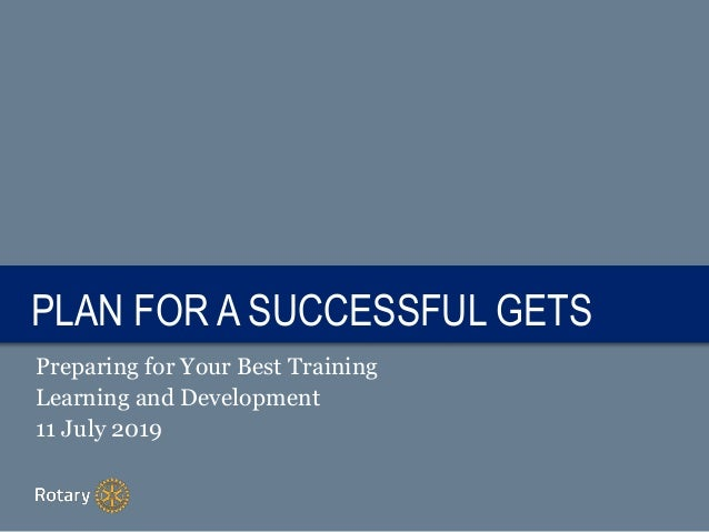 TITLEPLAN FOR A SUCCESSFUL GETS Preparing for Your Best Training Learning and Development 11 July 2019