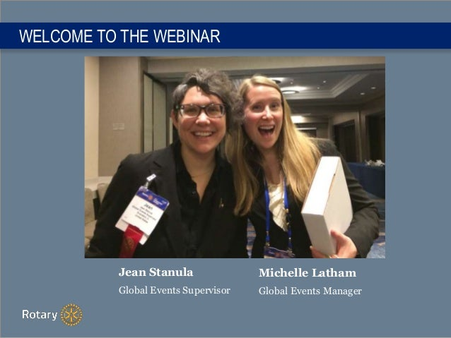 WELCOME TO THE WEBINAR Michelle Latham Global Events Manager Jean Stanula Global Events Supervisor