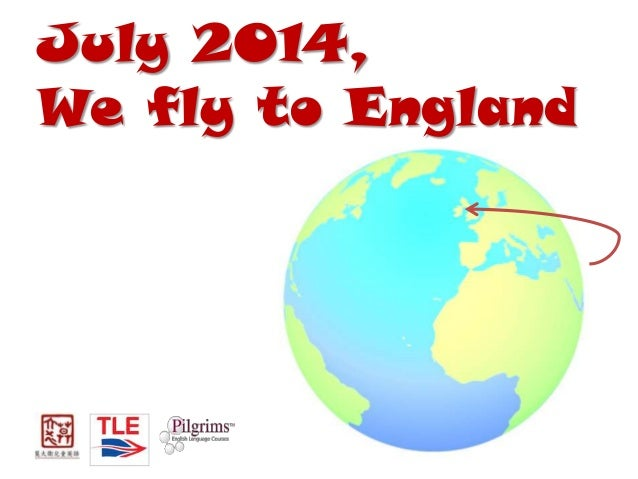 July 2014, We fly to England