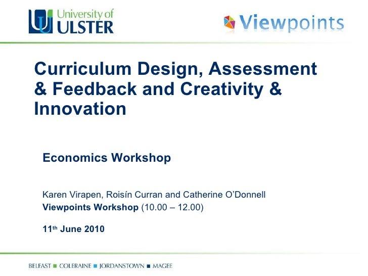 Curriculum Design, Assessment & Feedback and Creativity & Innovation Economics Workshop  Karen Virapen,  Roisín   Curran ...