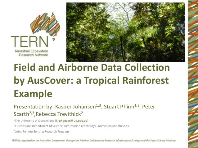 Field and Airborne Data Collectionby AusCover: a Tropical RainforestExamplePresentation by: Kasper Johansen1,3, Stuart Phi...
