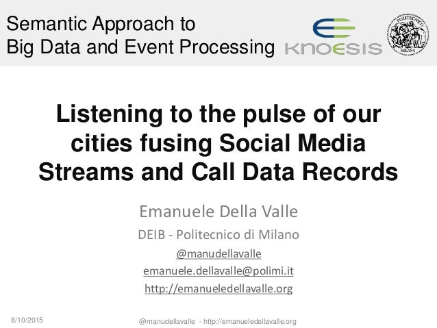 Semantic Approach to Big Data and Event Processing Listening to the pulse of our cities fusing Social Media Streams and Ca...