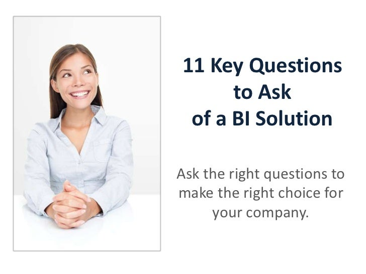 11 Key Questions to Ask of a BI Solution<br />Ask the right questions to make the right choice for your company.<br />