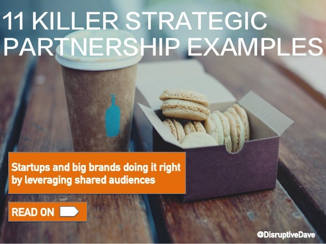 Startups and big brands doing it right by leveraging shared audiences READ ON 11 KILLER STRATEGIC PARTNERSHIP EXAMPLES @Di...