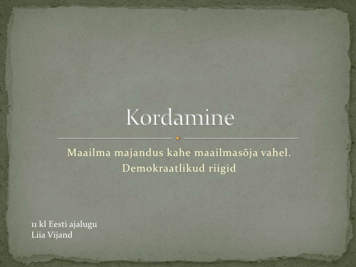 Maailma majandus kahe maailmasõja vahel.<br />Demokraatlikud riigid<br />Kordamine<br />11 kl Eesti ajalugu<br />Liia Vija...