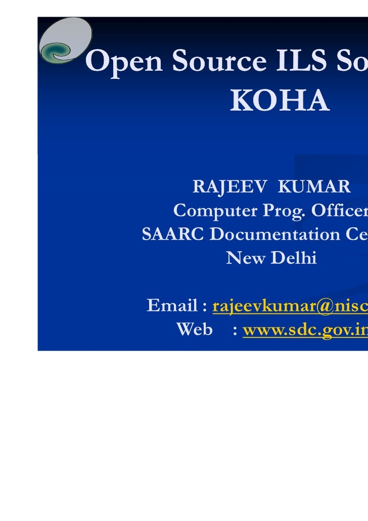 Open Source ILS Software:        KOHA        RAJEEV KUMAR      Computer Prog. Officer   SAARC Documentation Centre        ...
