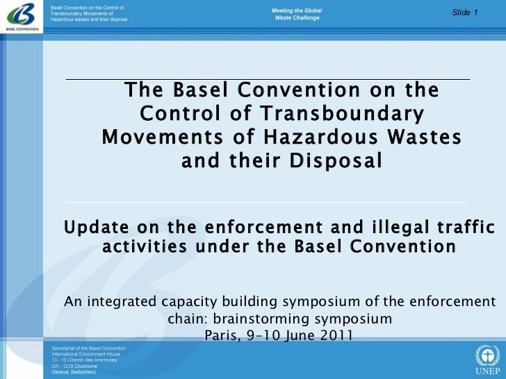 The Basel Convention on the Control of Transboundary Movements of Hazardous Wastes and their Disposal Update on the enforc...