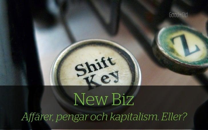 New Biz Affärer, pengar och kapitalism. Eller?