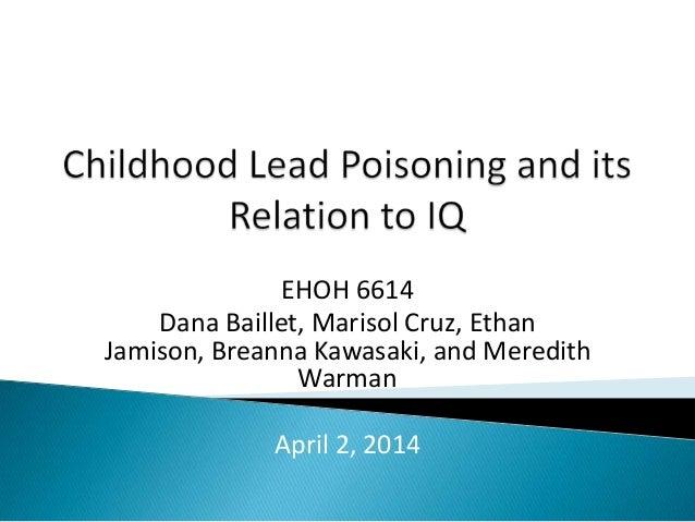 EHOH 6614 Dana Baillet, Marisol Cruz, Ethan Jamison, Breanna Kawasaki, and Meredith Warman April 2, 2014