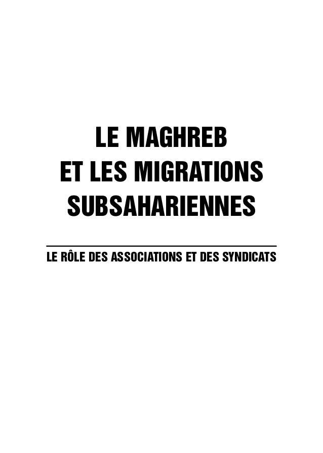 LE MAGHREB  ET LES MIGRATIONS  SUBSAHARIENNES  LE RÔLE DES ASSOCIATIONS ET DES SYNDICATS