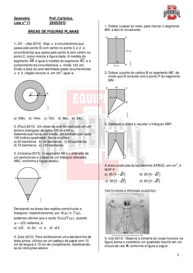 1Geometria Prof.:Carlinhos.Lista n° 11 20/05/2013ÁREAS DE FIGURAS PLANAS1. (G1 - utfpr 2013) Seja α a circunferência quepa...