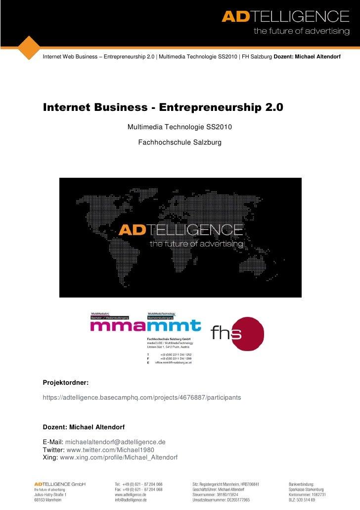 Internet Web Business – Entrepreneurship 2.0   Multimedia Technologie SS2010   FH Salzburg Dozent: Michael Altendorf     I...