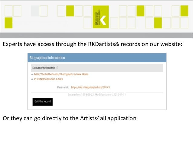 Experts have access through the RKDartists& records on our website: Or they can go directly to the Artists4all application