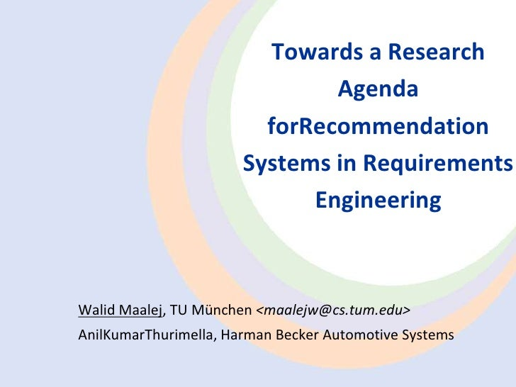 Towards a Research Agenda forRecommendation Systems in Requirements Engineering <br />Walid Maalej, TU München <maalejw...