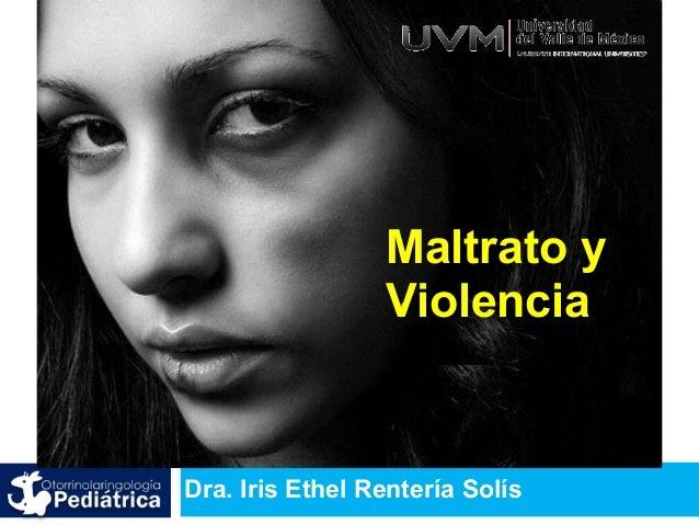 Dra. Iris Ethel Rentería Solís Maltrato y Violencia