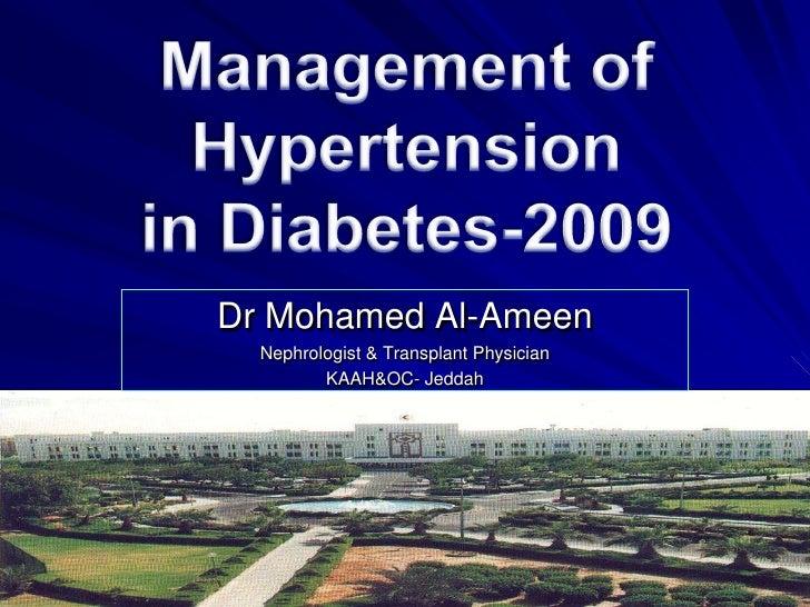 Management of <br />Hypertension<br />in Diabetes-2009<br />Dr Mohamed Al-Ameen<br />Nephrologist & Transplant Physician<b...