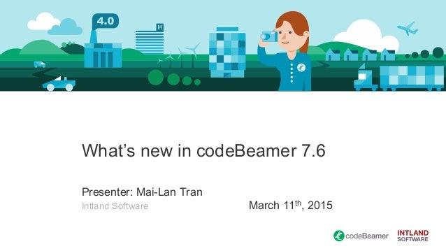 What's new in codeBeamer 7.6 Presenter: Mai-Lan Tran Intland Software March 11th, 2015