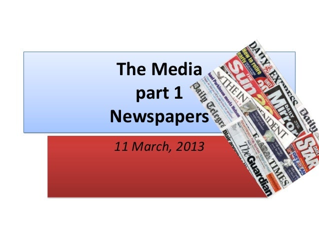 The Media part 1 Newspapers 11 March, 2013
