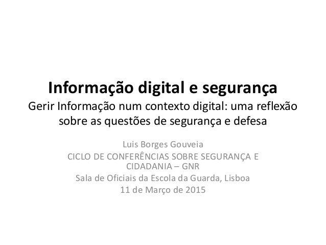 Informação digital e segurança Gerir Informação num contexto digital: uma reflexão sobre as questões de segurança e defesa...
