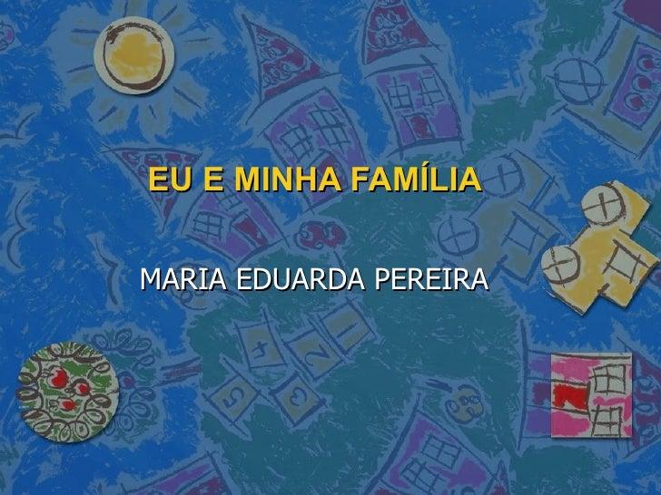 EU E MINHA FAMÍLIA MARIA EDUARDA PEREIRA