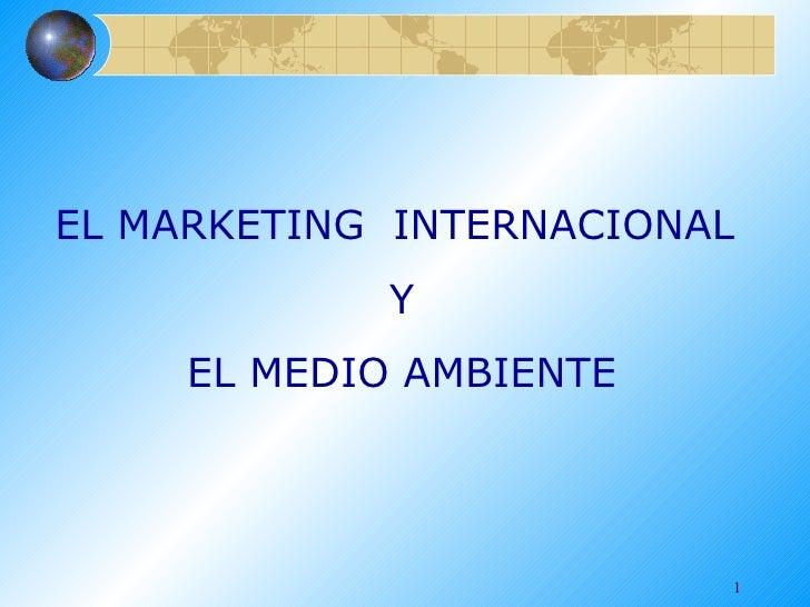 EL MARKETING  INTERNACIONAL Y EL MEDIO AMBIENTE