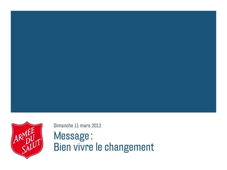Dimanche 11 mars 2012Message:Bien vivre le changement