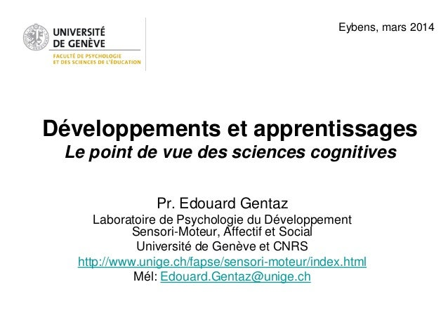 Développements et apprentissages Le point de vue des sciences cognitives Pr. Edouard Gentaz Laboratoire de Psychologie du ...