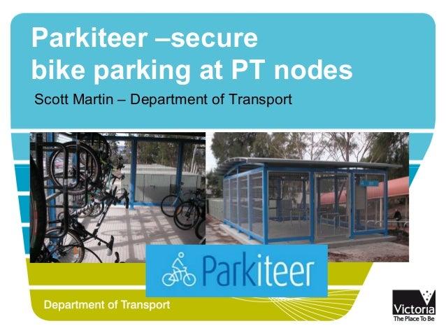Parkiteer –secure bike parking at PT nodes Scott Martin – Department of Transport