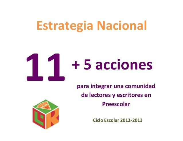 Estrategia Nacional11+ 5 accionespara integrar una comunidadde lectores y escritores enPreescolarCiclo Escolar 2012-2013