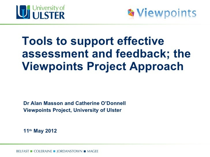 Tools to support effectiveassessment and feedback; theViewpoints Project ApproachDr Alan Masson and Catherine O'DonnellVie...