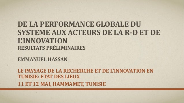 DE LA PERFORMANCE GLOBALE DU SYSTEME AUX ACTEURS DE LA R-D ET DE L'INNOVATION RESULTATS PRÉLIMINAIRES EMMANUEL HASSAN LE P...