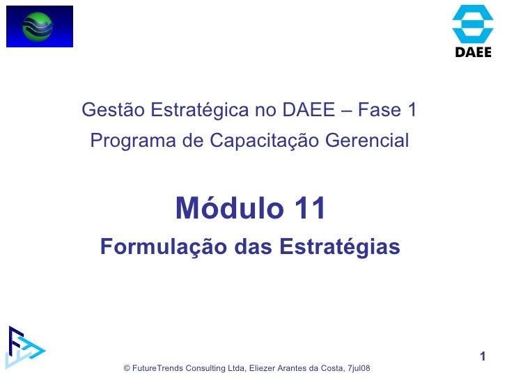 Módulo 11 Formulação das Estratégias  Gestão Estratégica no DAEE – Fase 1 Programa de Capacitação Gerencial