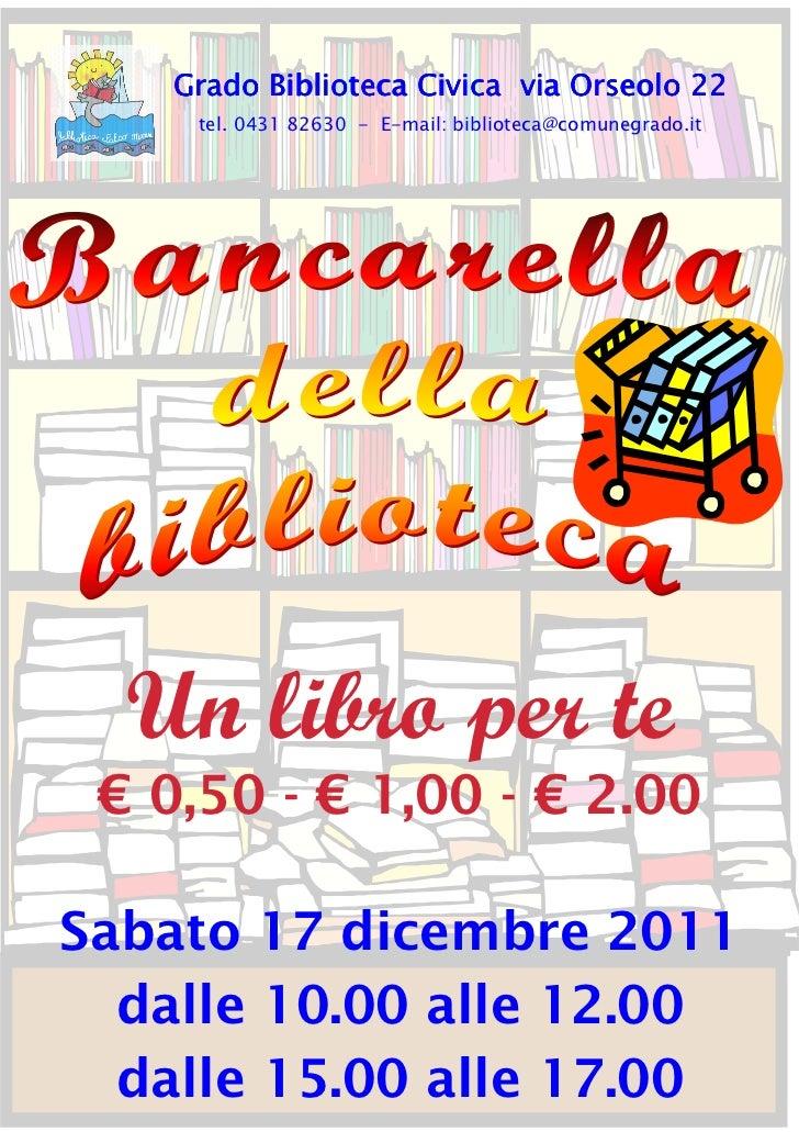 Grado Biblioteca Civica via Orseolo 22     tel. 0431 82630 - E-mail: biblioteca@comunegrado.it  Un libro per te € 0,50 - €...