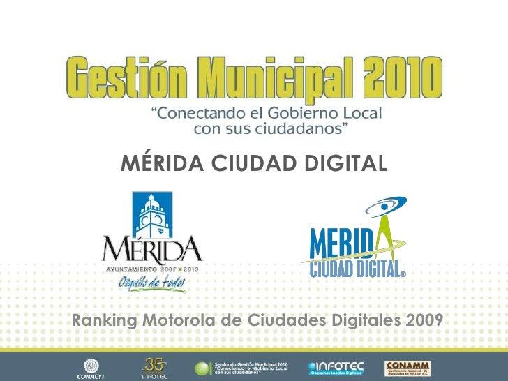MÉRIDA CIUDAD DIGITAL<br />Ranking Motorola de Ciudades Digitales 2009<br />