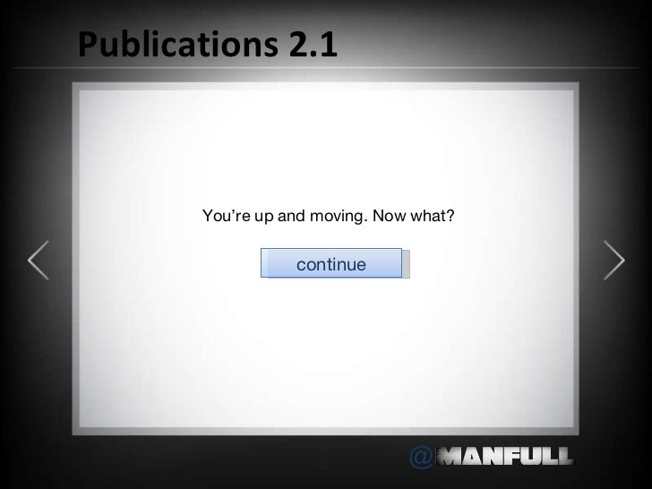 Publications 2.1 You 're up and moving. Now what? continue