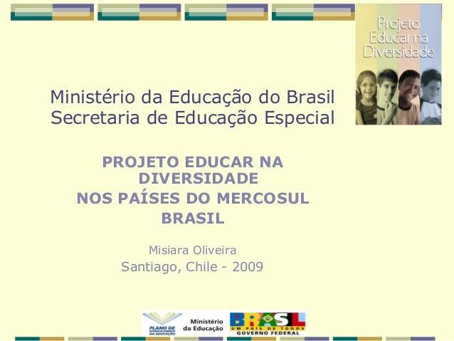 Ministério da Educação do Brasil Secretaria de Educação Especial PROJETO EDUCAR NA DIVERSIDADE NOS PAÍSES DO MERCOSUL BRAS...