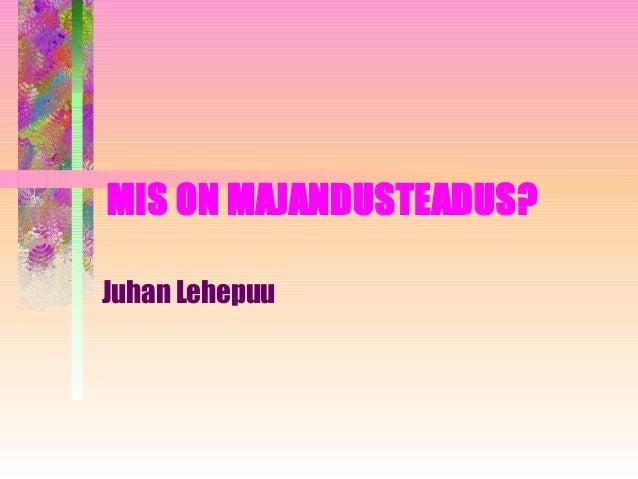 MIS ON MAJANDUSTEADUS? Juhan Lehepuu
